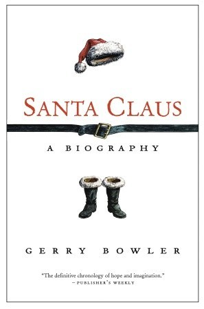Santa Clause: A Biography by Gerry Bowler