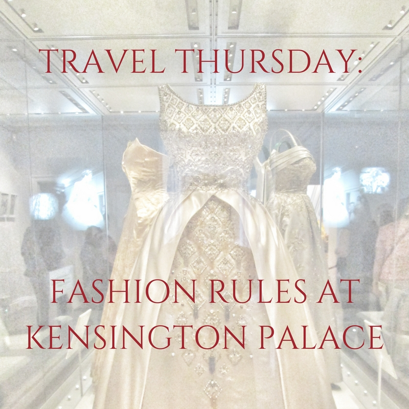 Fashion Rules at Kensington Palace, Travel Thursday | An Historian About Town