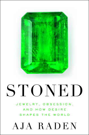 Stoned: Jewelry, Obsession, and How Desire Shaped the World by Aja Raden