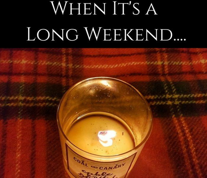 When It's a Long Weekend…