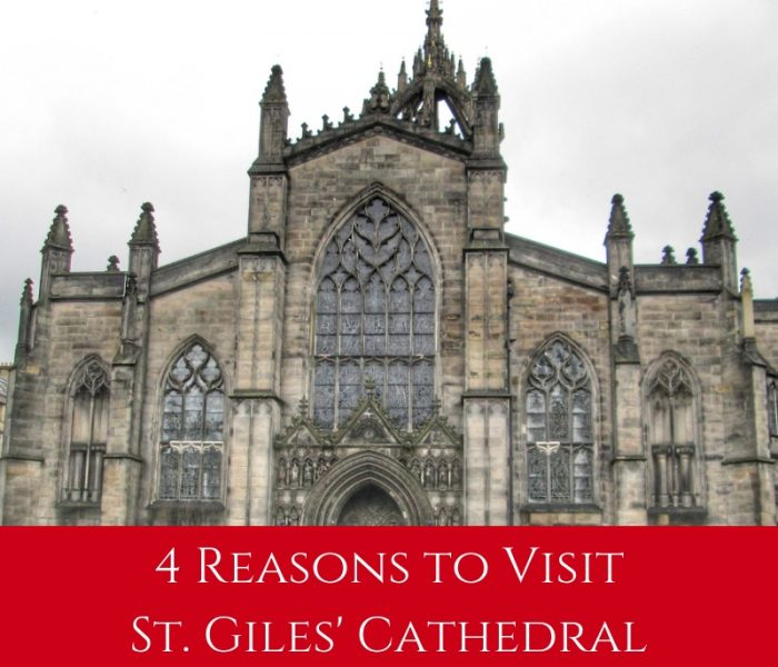 4 Reasons To Visit St. Giles' Cathedral, Travel Thursday