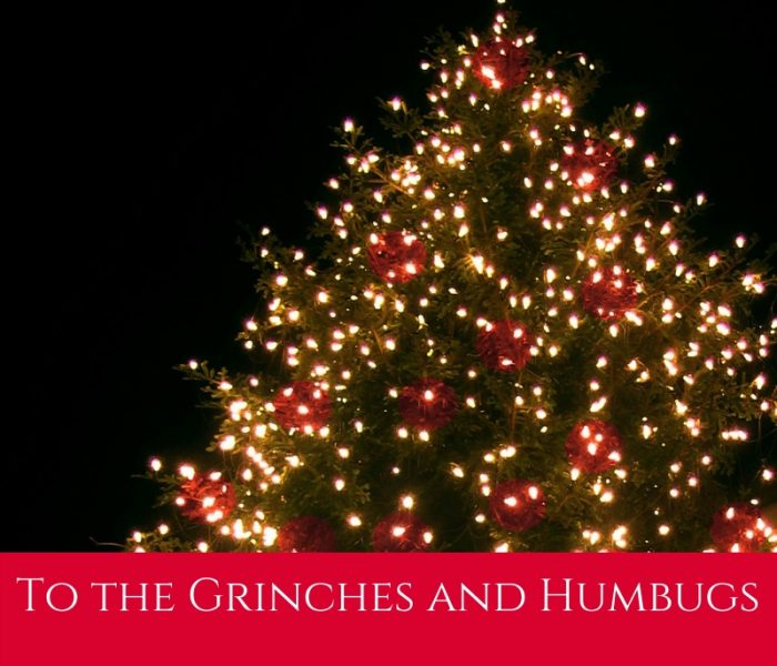 To the Grinches and Humbugs