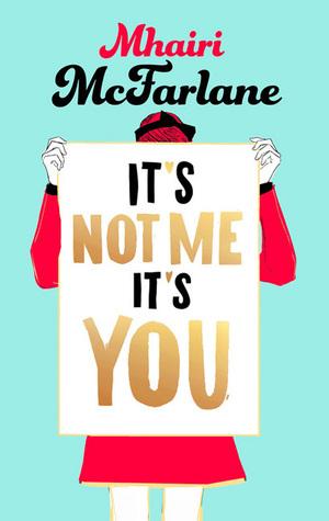 Mhairi McFarlane's It's Not me, It's You